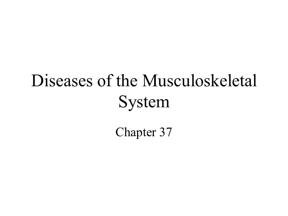 Diseases of the Musculoskeletal System Chapter 37