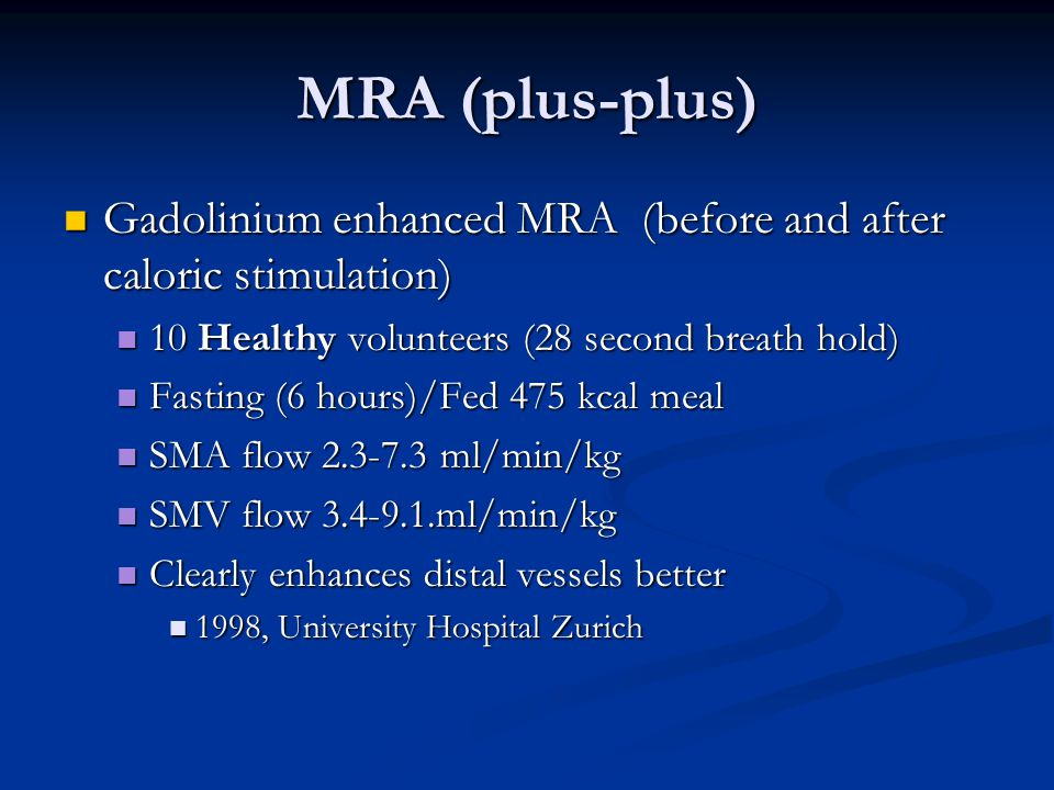 MRA (plus-plus) Gadolinium enhanced MRA (before and after caloric stimulation) Gadolinium enhanced MRA (before and after caloric stimulation) 10 Healt