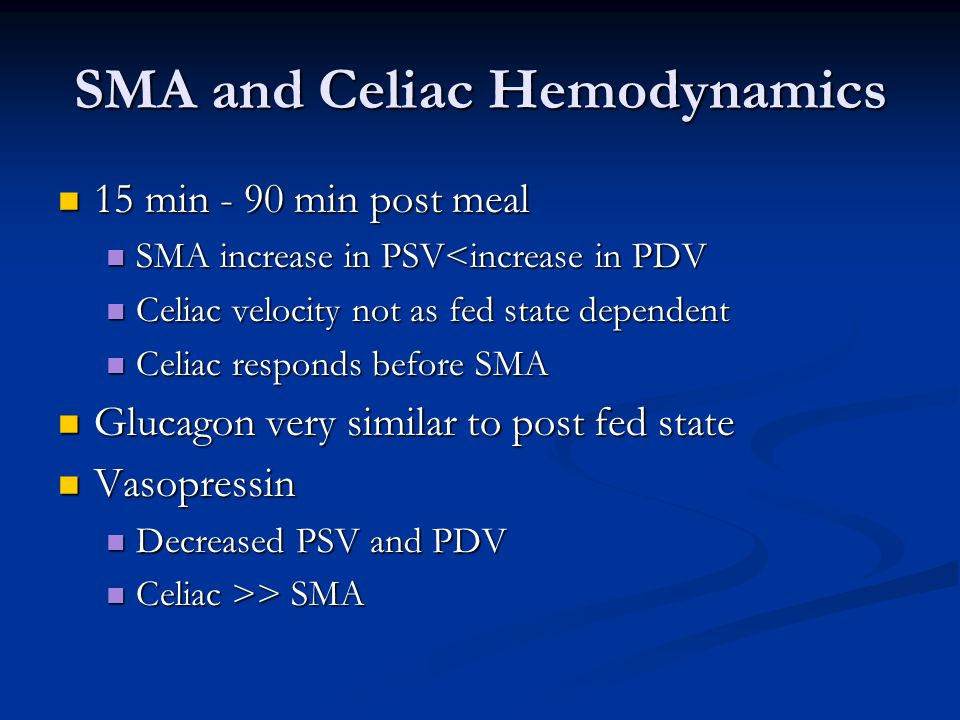 SMA and Celiac Hemodynamics 15 min - 90 min post meal 15 min - 90 min post meal SMA increase in PSV<increase in PDV SMA increase in PSV<increase in PD