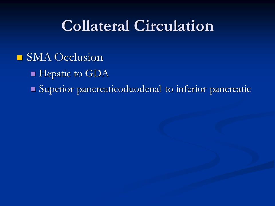Collateral Circulation SMA Occlusion SMA Occlusion Hepatic to GDA Hepatic to GDA Superior pancreaticoduodenal to inferior pancreatic Superior pancreat