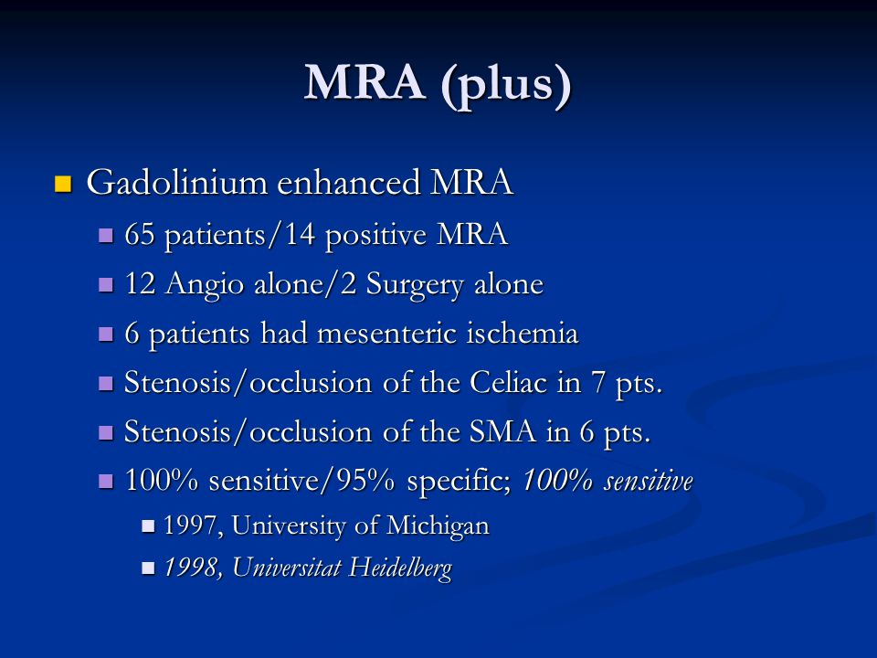MRA (plus) Gadolinium enhanced MRA Gadolinium enhanced MRA 65 patients/14 positive MRA 65 patients/14 positive MRA 12 Angio alone/2 Surgery alone 12 A