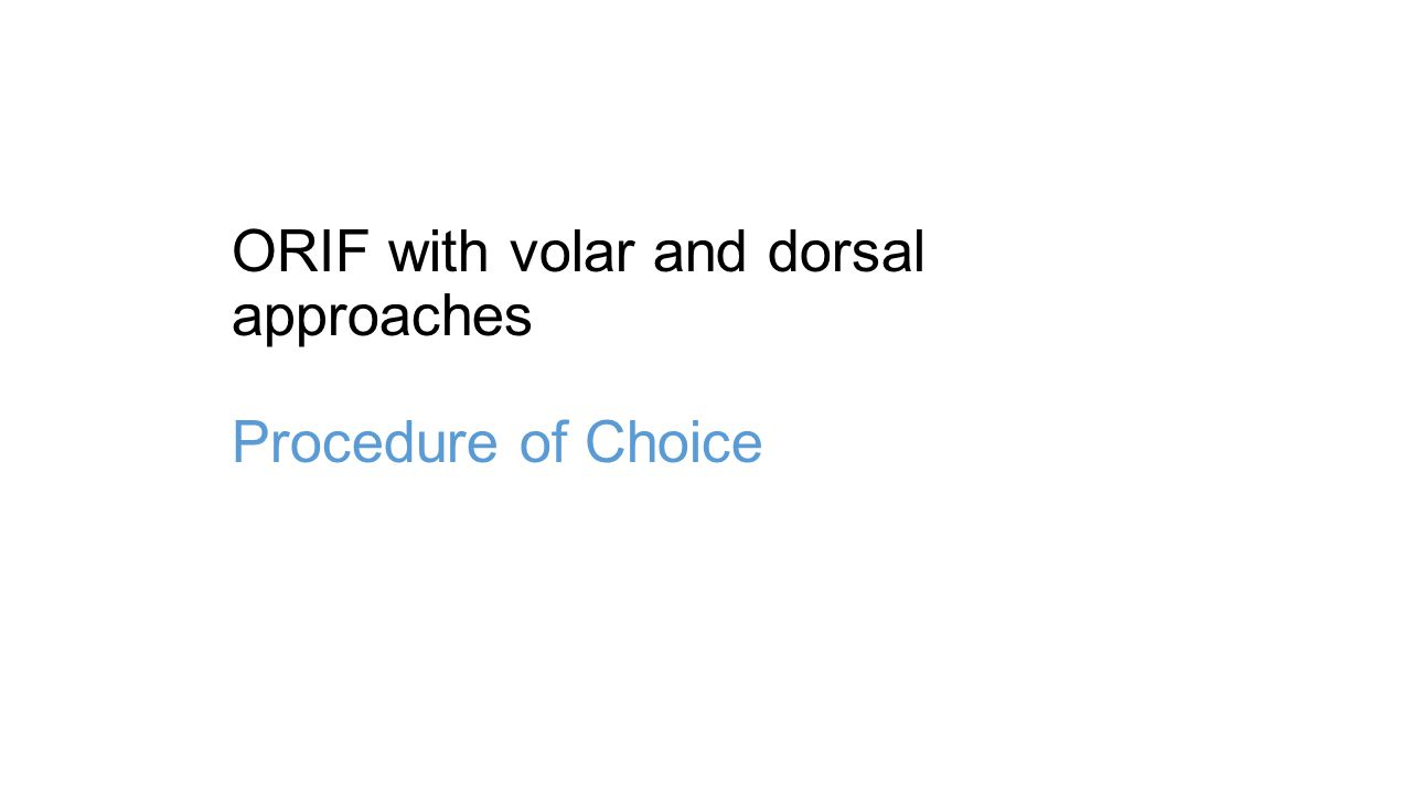 ORIF with volar and dorsal approaches Procedure of Choice