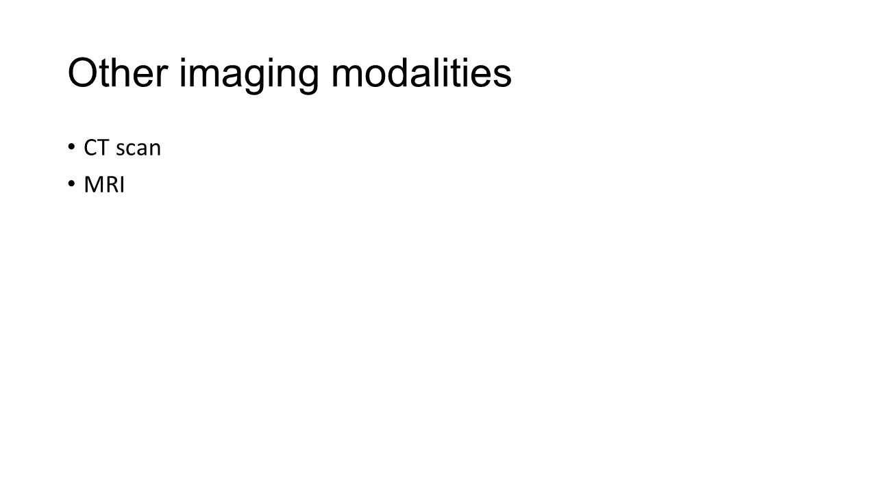 Other imaging modalities CT scan MRI