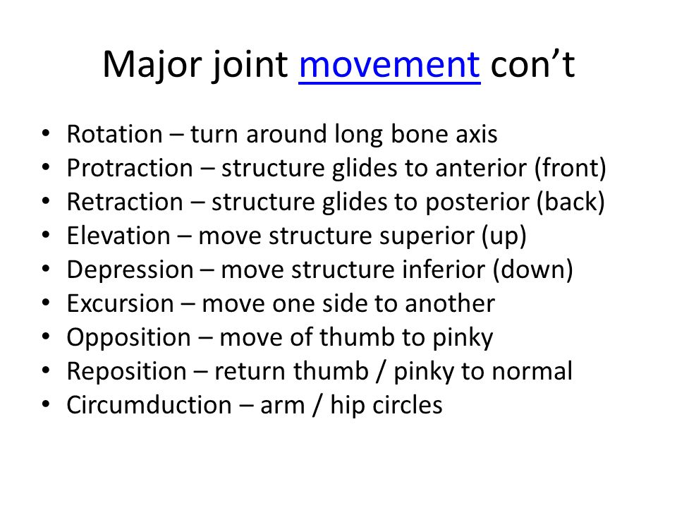 Major joint movement con'tmovement Rotation – turn around long bone axis Protraction – structure glides to anterior (front) Retraction – structure gli