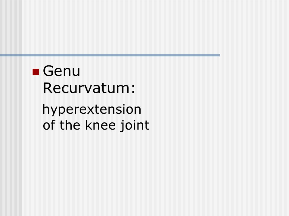 Genu Recurvatum: hyperextension of the knee joint