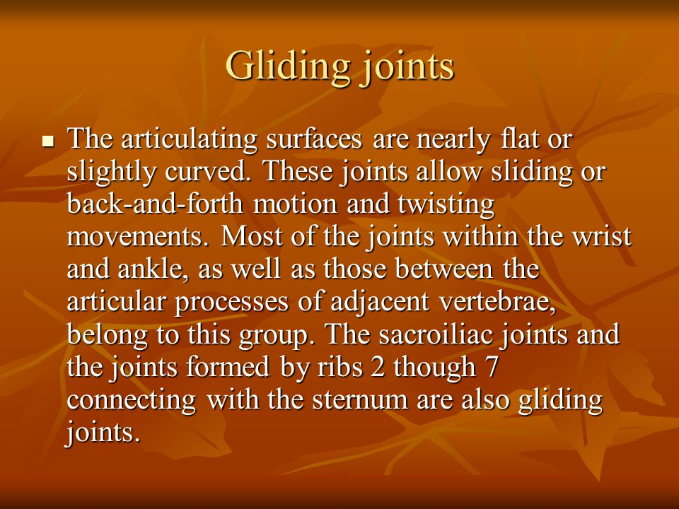 Gliding joints The articulating surfaces are nearly flat or slightly curved.