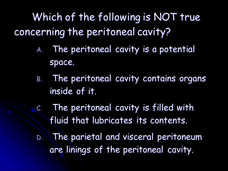 Which of the following is NOT true concerning the peritoneal cavity.