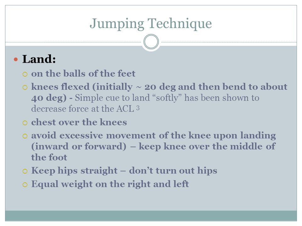 """Jumping Technique Land:  on the balls of the feet  knees flexed (initially ~ 20 deg and then bend to about 40 deg) - Simple cue to land """"softly"""" has"""