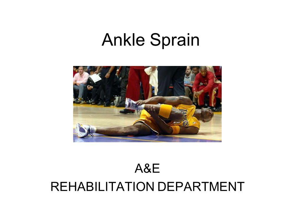 Ankle Sprain A&E REHABILITATION DEPARTMENT