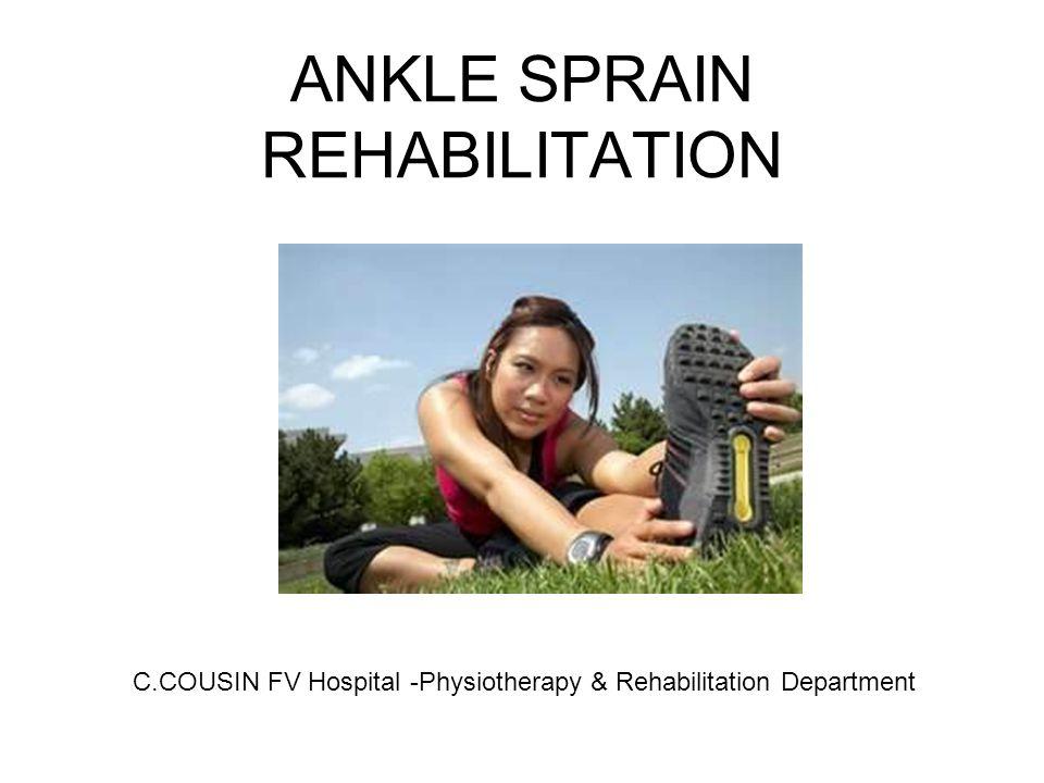 ANKLE SPRAIN REHABILITATION C.COUSIN FV Hospital -Physiotherapy & Rehabilitation Department