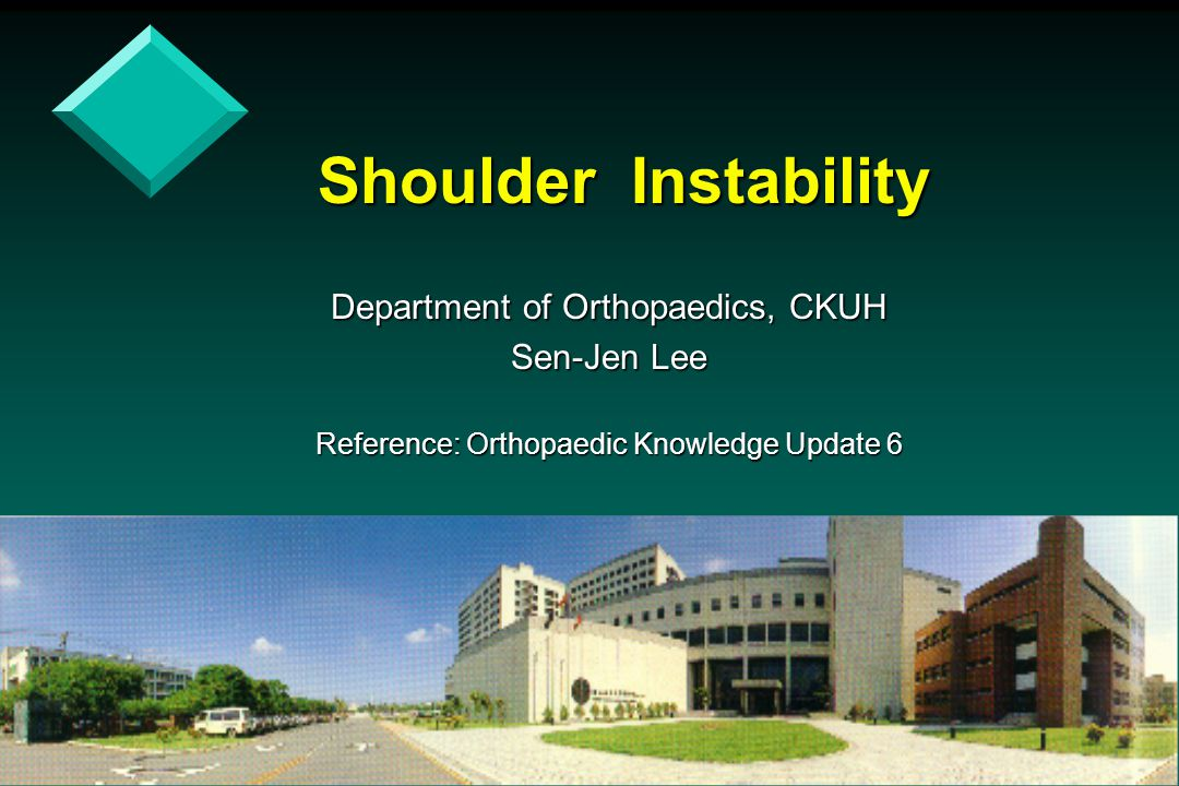 Shoulder Instability Department of Orthopaedics, CKUH Sen-Jen Lee Reference: Orthopaedic Knowledge Update 6