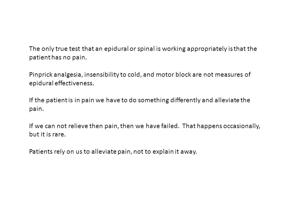 The only true test that an epidural or spinal is working appropriately is that the patient has no pain.