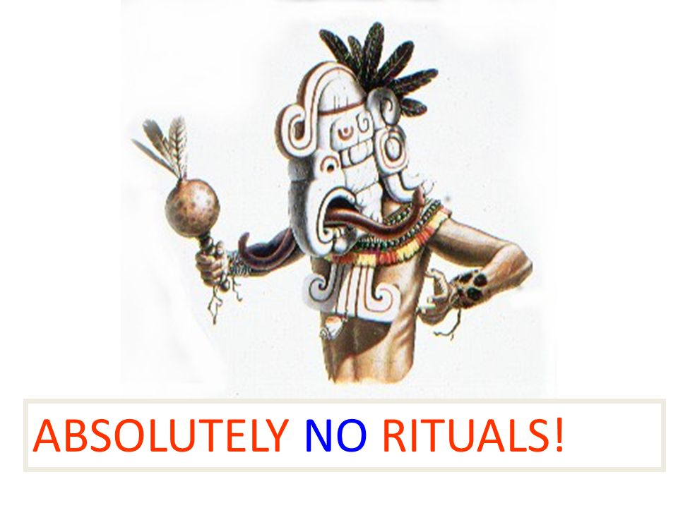 ABSOLUTELY NO RITUALS!