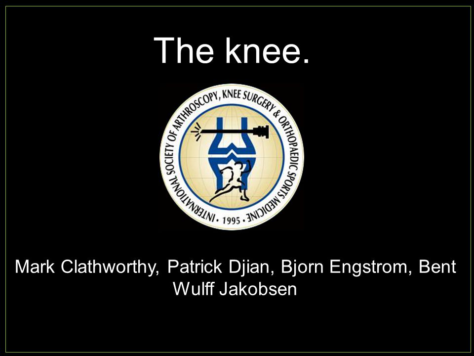 The knee. Mark Clathworthy, Patrick Djian, Bjorn Engstrom, Bent Wulff Jakobsen
