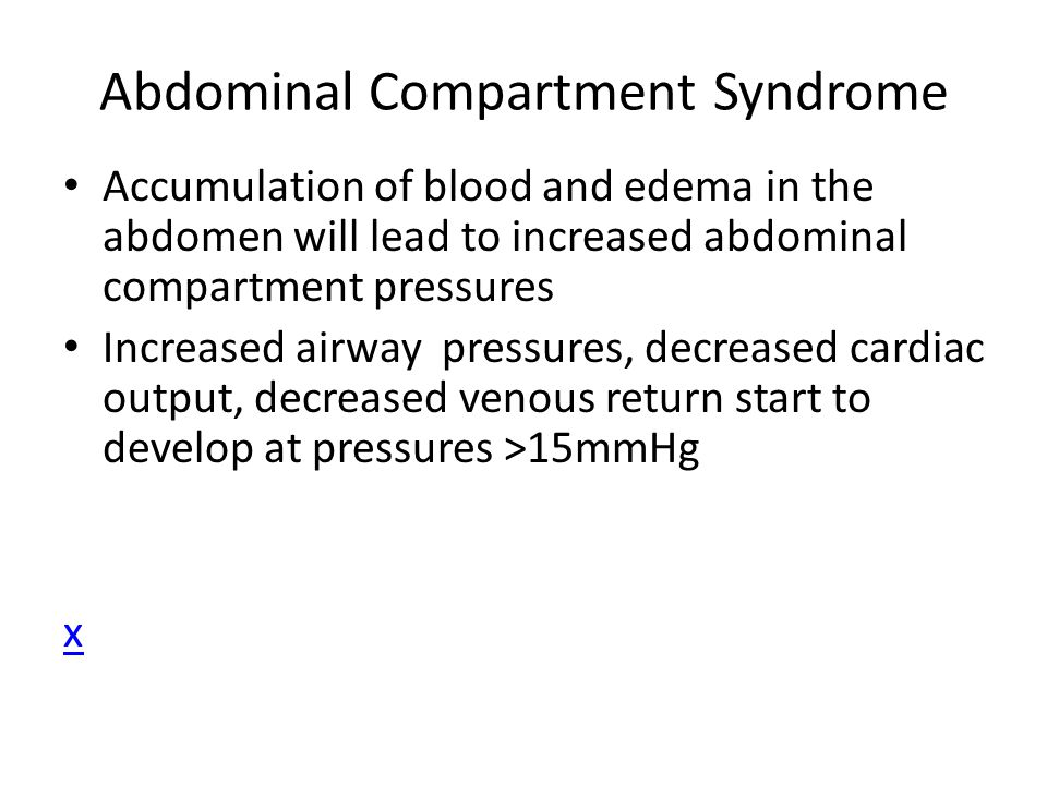 Abdominal Compartment Syndrome Accumulation of blood and edema in the abdomen will lead to increased abdominal compartment pressures Increased airway