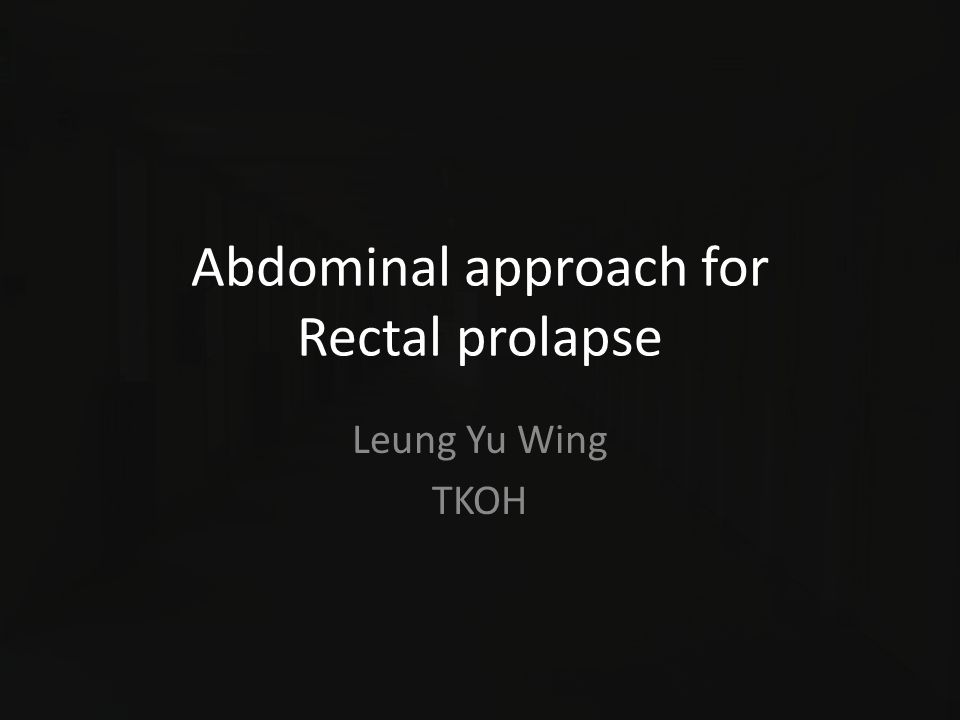 Abdominal approach for Rectal prolapse Leung Yu Wing TKOH