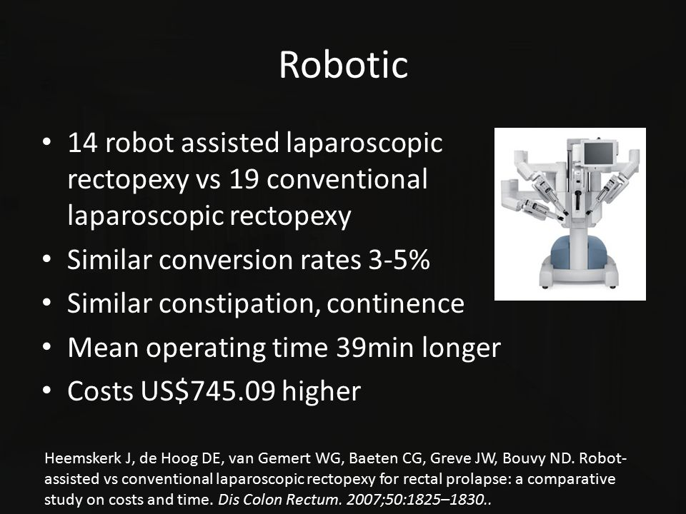 Robotic 14 robot assisted laparoscopic rectopexy vs 19 conventional laparoscopic rectopexy Similar conversion rates 3-5% Similar constipation, contine