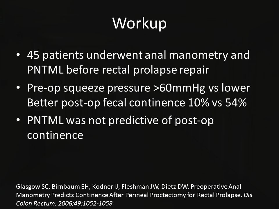 Workup 45 patients underwent anal manometry and PNTML before rectal prolapse repair Pre-op squeeze pressure >60mmHg vs lower Better post-op fecal cont