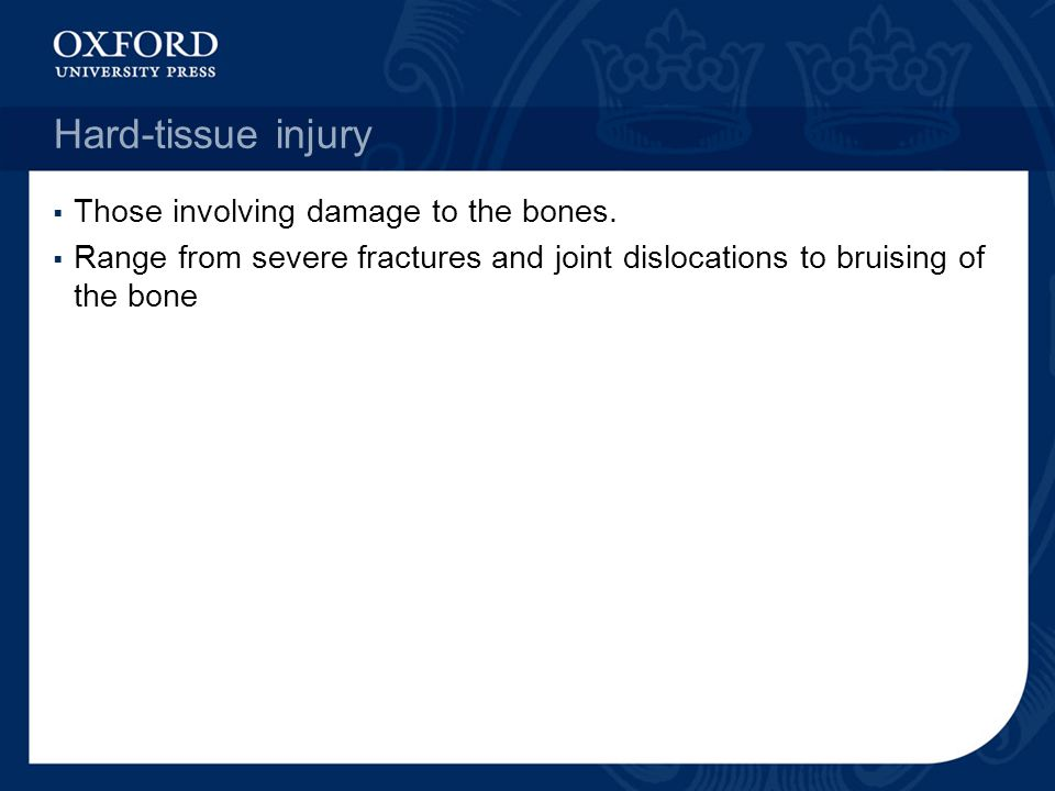 Hard-tissue injury  Those involving damage to the bones.
