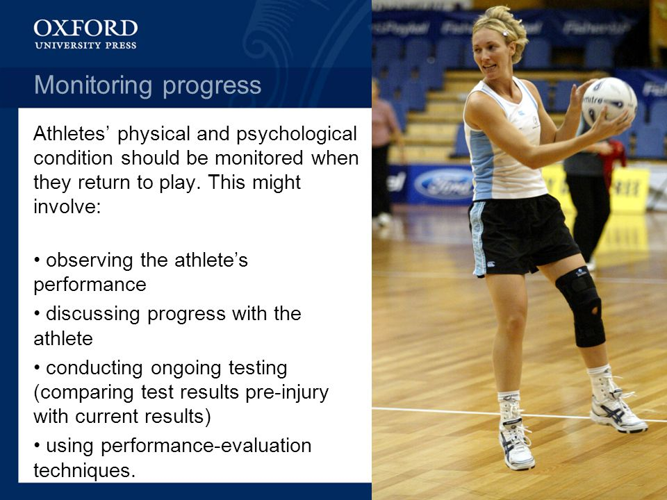 Monitoring progress Athletes' physical and psychological condition should be monitored when they return to play.
