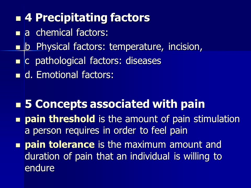 4 Precipitating factors 4 Precipitating factors a chemical factors: a chemical factors: b Physical factors: temperature, incision, b Physical factors: temperature, incision, c pathological factors: diseases c pathological factors: diseases d.