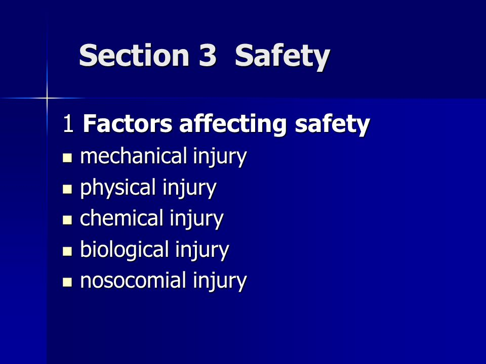 Section 3 Safety Section 3 Safety 1 Factors affecting safety mechanical injury mechanical injury physical injury physical injury chemical injury chemical injury biological injury biological injury nosocomial injury nosocomial injury