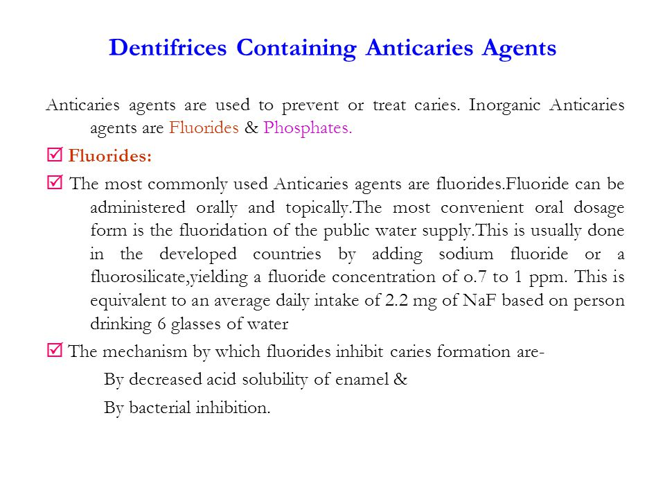 Dentifrices Containing Anticaries Agents Anticaries agents are used to prevent or treat caries.