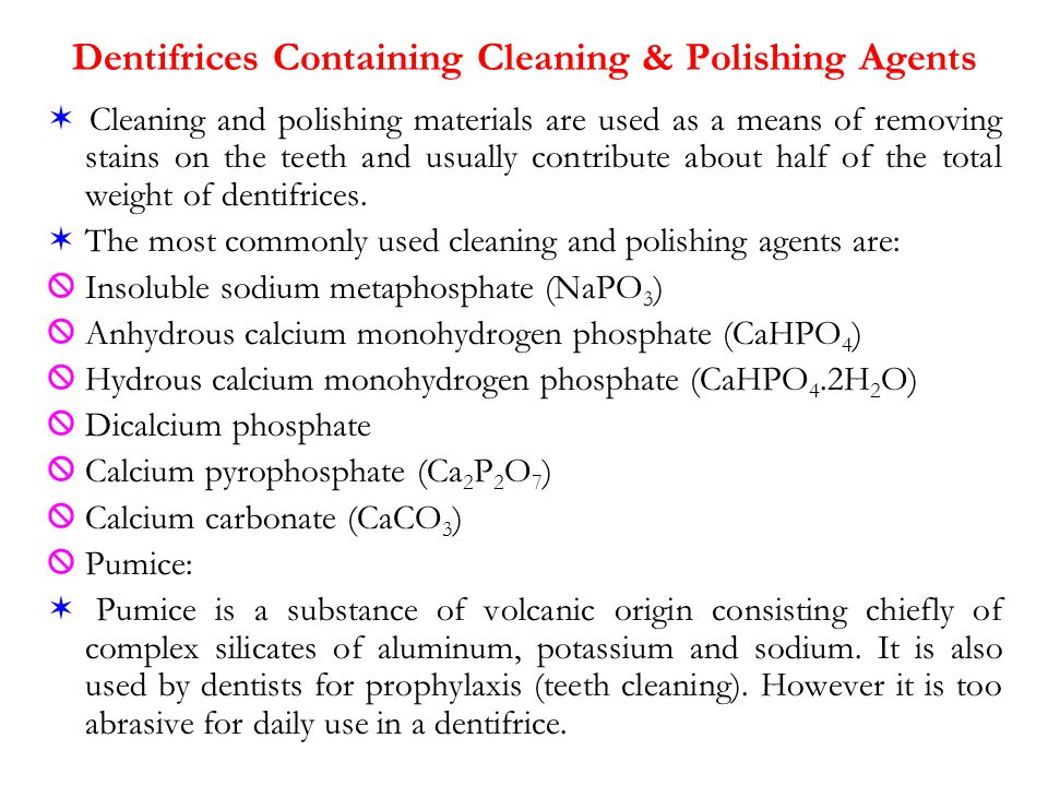  Cleaning and polishing materials are used as a means of removing stains on the teeth and usually contribute about half of the total weight of dentifrices.