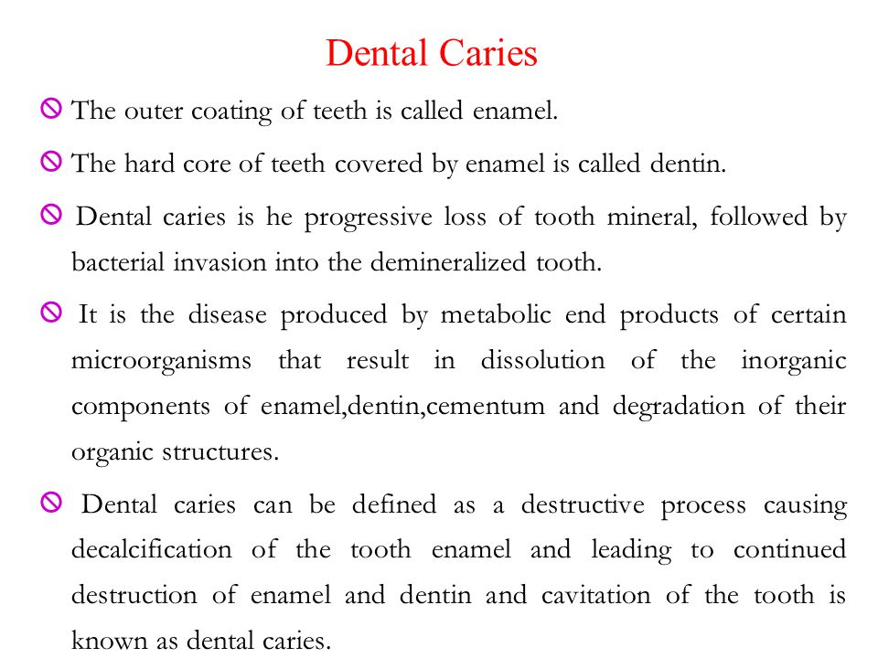 Dental Caries  The outer coating of teeth is called enamel.