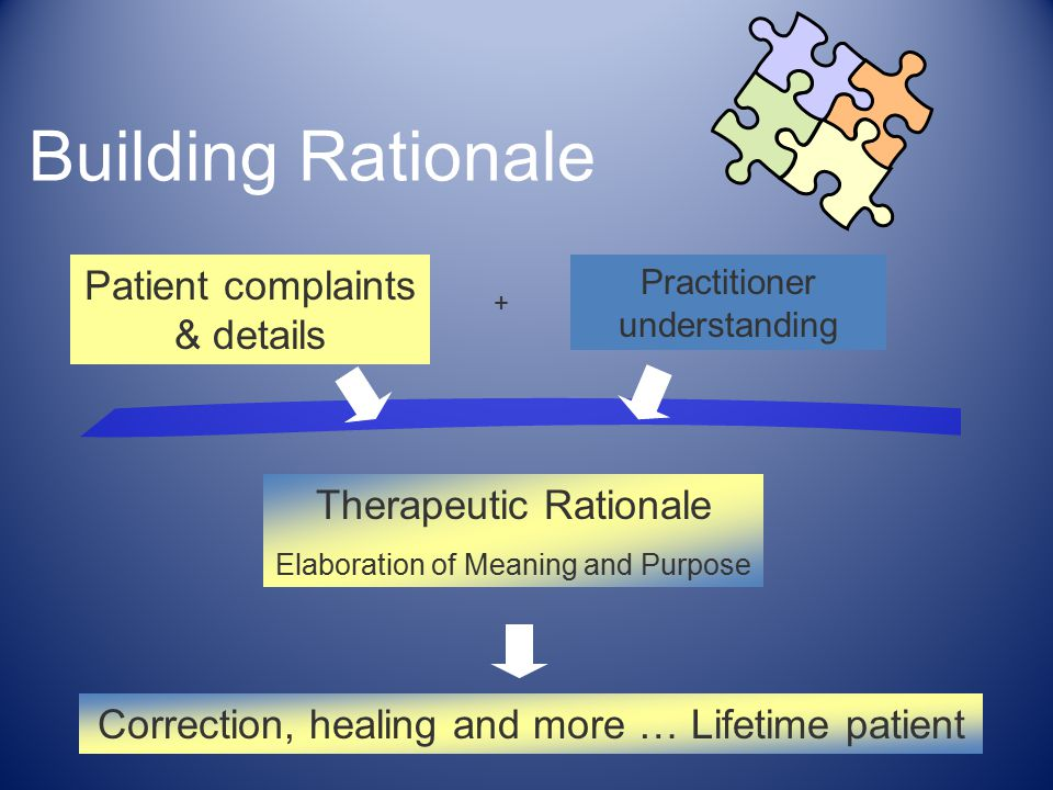 12 Building Rationale Patient complaints & details Practitioner understanding Therapeutic Rationale Elaboration of Meaning and Purpose + Correction, healing and more … Lifetime patient