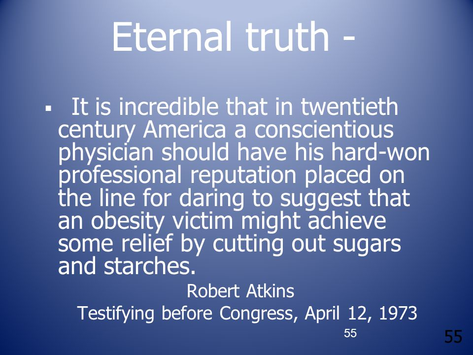 55 Eternal truth -  It is incredible that in twentieth century America a conscientious physician should have his hard-won professional reputation pla