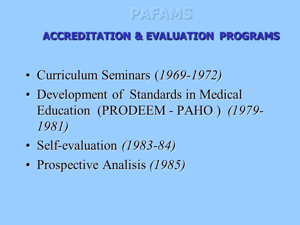 Curriculum Seminars (1969-1972)Curriculum Seminars (1969-1972) Development of Standards in Medical Education (PRODEEM - PAHO ) (1979- 1981)Development of Standards in Medical Education (PRODEEM - PAHO ) (1979- 1981) Self-evaluation (1983-84)Self-evaluation (1983-84) Prospective Analisis (1985)Prospective Analisis (1985)