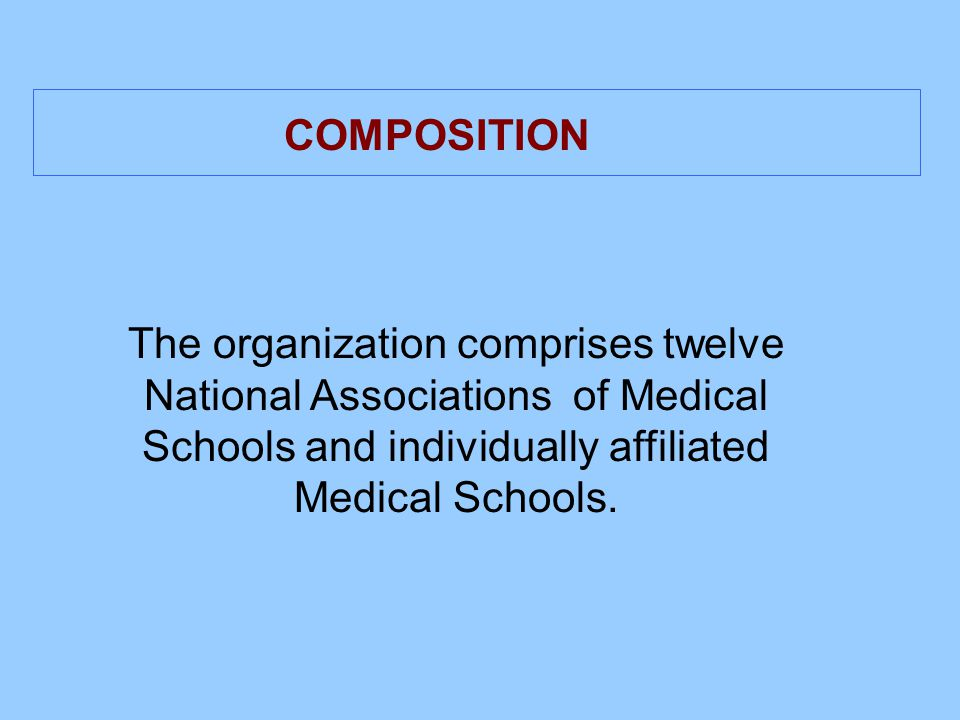 The organization comprises twelve National Associations of Medical Schools and individually affiliated Medical Schools.