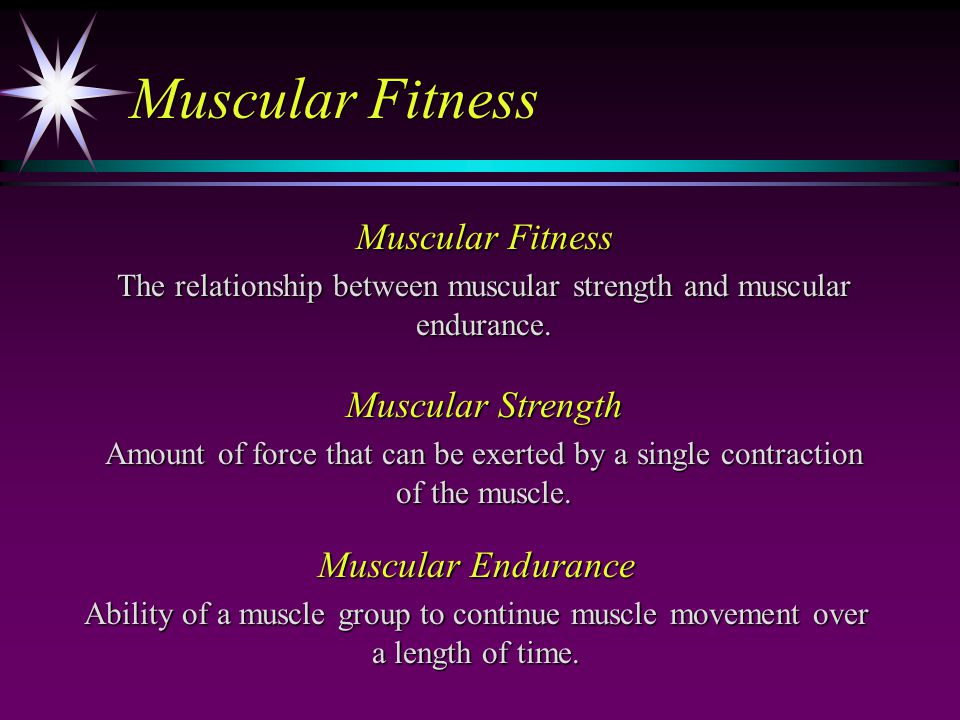 Muscular Fitness The relationship between muscular strength and muscular endurance.