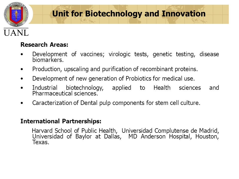 Unit for Biotechnology and Innovation Research Areas: Development of vaccines; virologic tests, genetic testing, disease biomarkers.