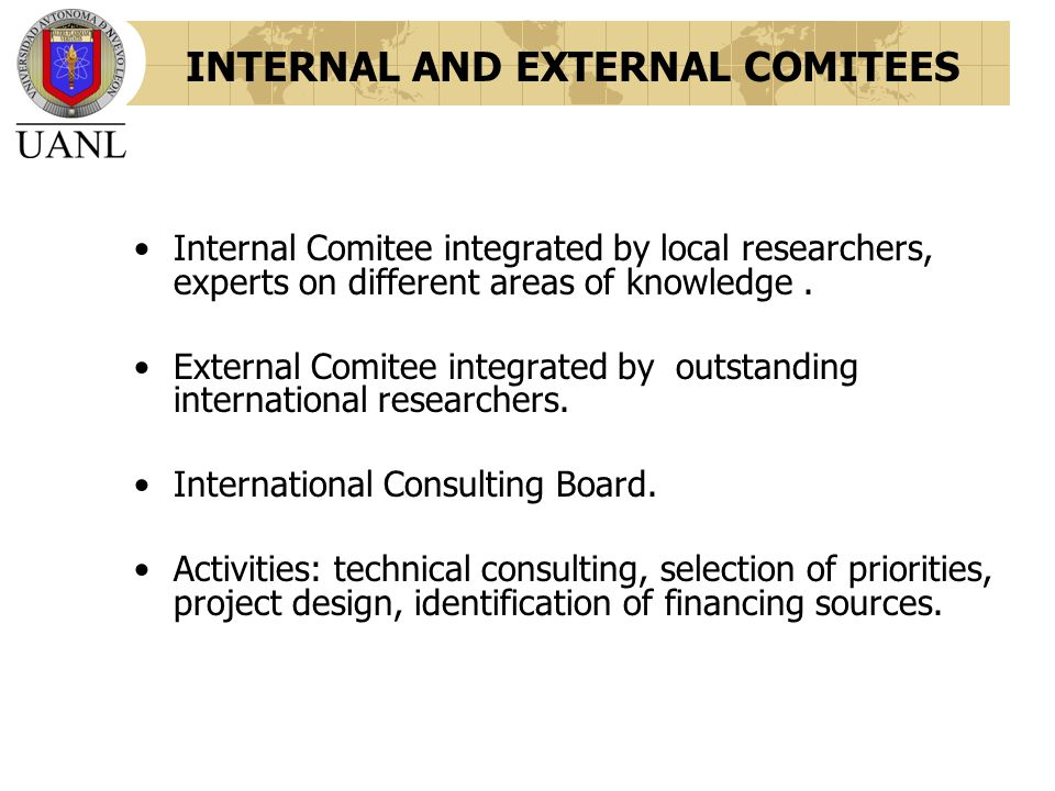 INTERNAL AND EXTERNAL COMITEES Internal Comitee integrated by local researchers, experts on different areas of knowledge.