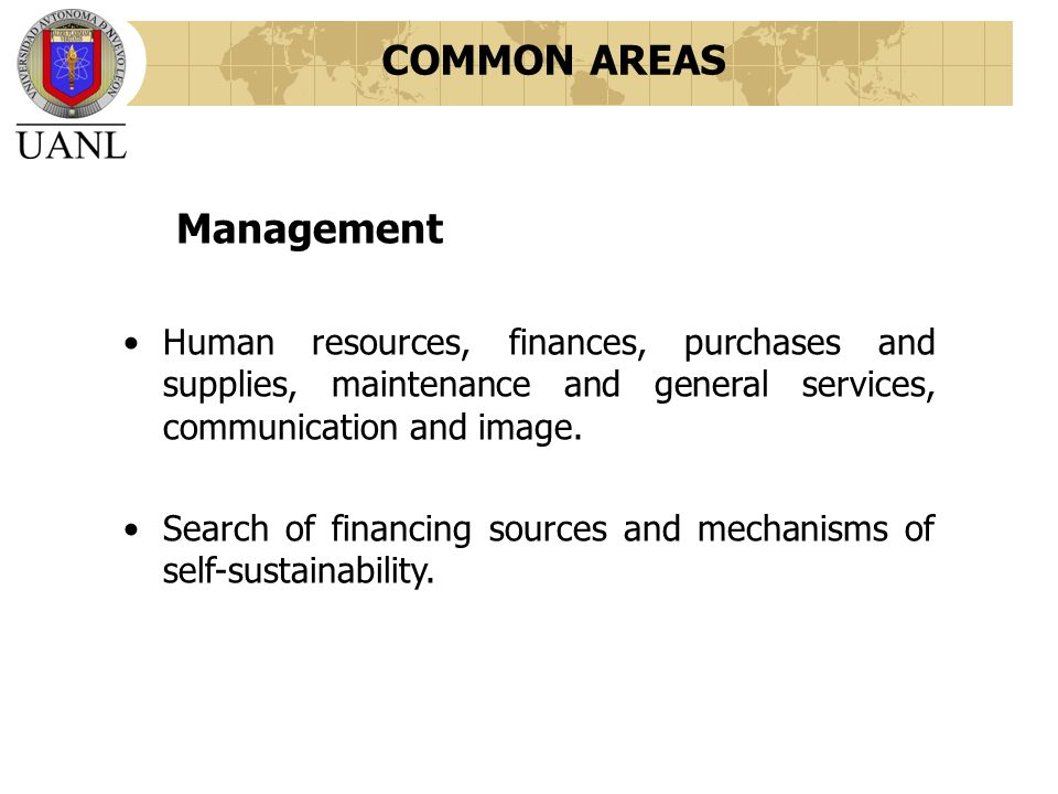 Management Human resources, finances, purchases and supplies, maintenance and general services, communication and image.