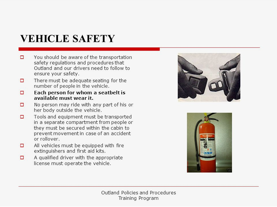 VEHICLE SAFETY  You should be aware of the transportation safety regulations and procedures that Outland and our drivers need to follow to ensure your safety.