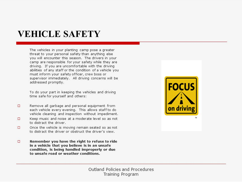 VEHICLE SAFETY The vehicles in your planting camp pose a greater threat to your personal safety than anything else you will encounter this season.