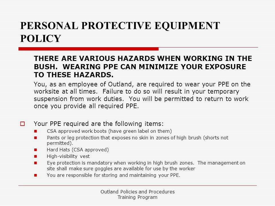 PERSONAL PROTECTIVE EQUIPMENT POLICY THERE ARE VARIOUS HAZARDS WHEN WORKING IN THE BUSH.