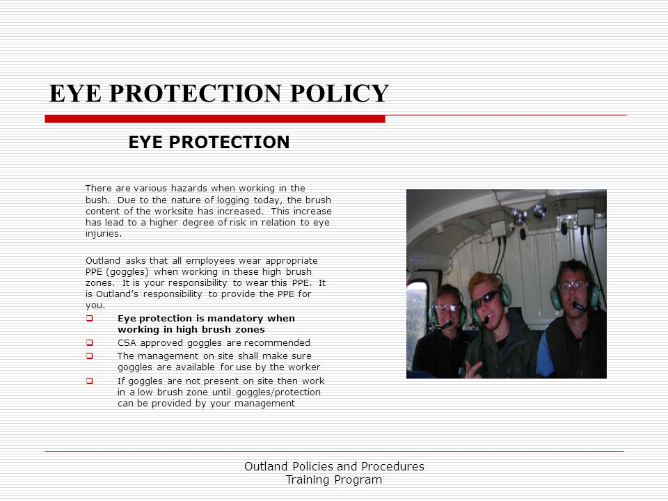 EYE PROTECTION POLICY EYE PROTECTION There are various hazards when working in the bush.