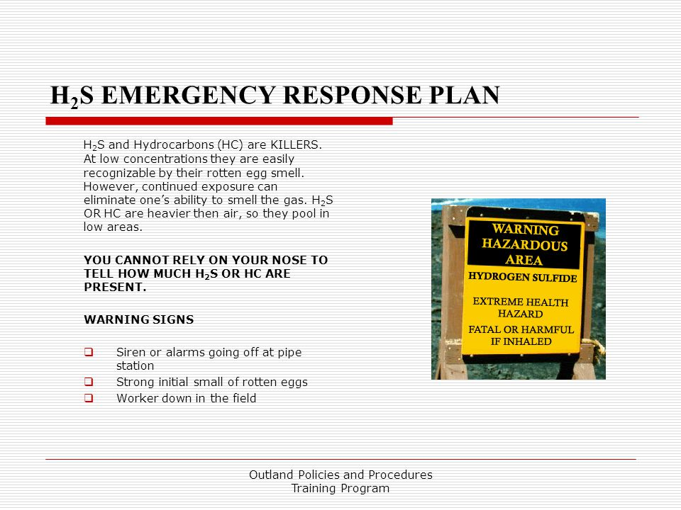 H 2 S EMERGENCY RESPONSE PLAN H 2 S and Hydrocarbons (HC) are KILLERS.