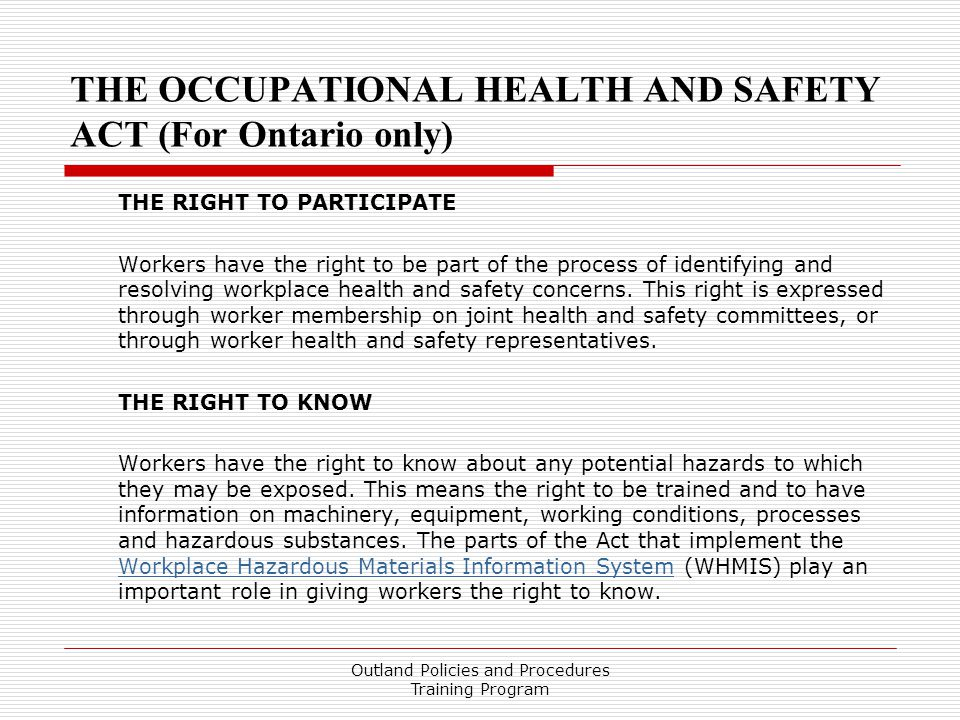 THE OCCUPATIONAL HEALTH AND SAFETY ACT (For Ontario only) THE RIGHT TO PARTICIPATE Workers have the right to be part of the process of identifying and resolving workplace health and safety concerns.