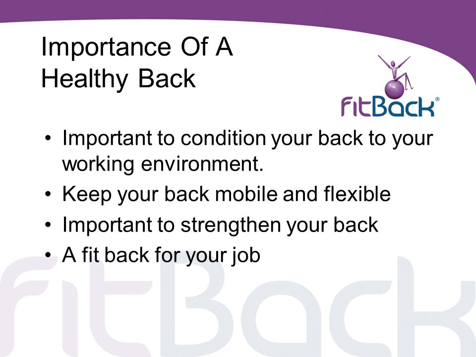 FitBack For Life Back pain prevention class Incorporating education and exercises to prevent the occurrence of back pain amongst your employees A fun, low cost, highly effective initiative