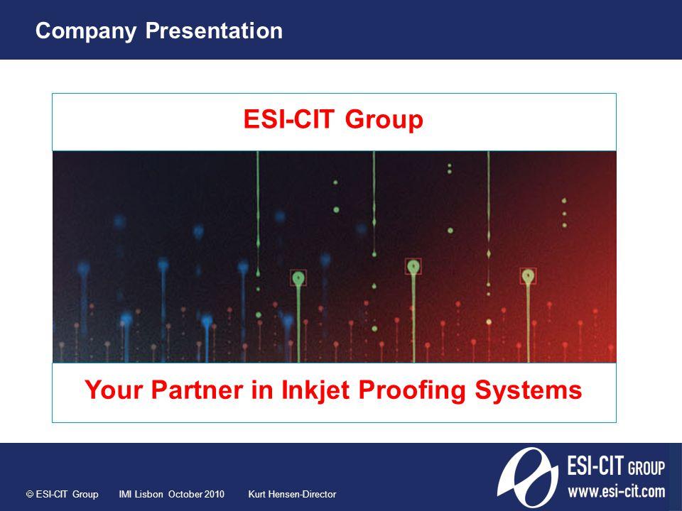 ESI-CIT Group Your Partner in Inkjet Proofing Systems  ESI-CIT Group IMI Lisbon October 2010 Kurt Hensen-Director Company Presentation