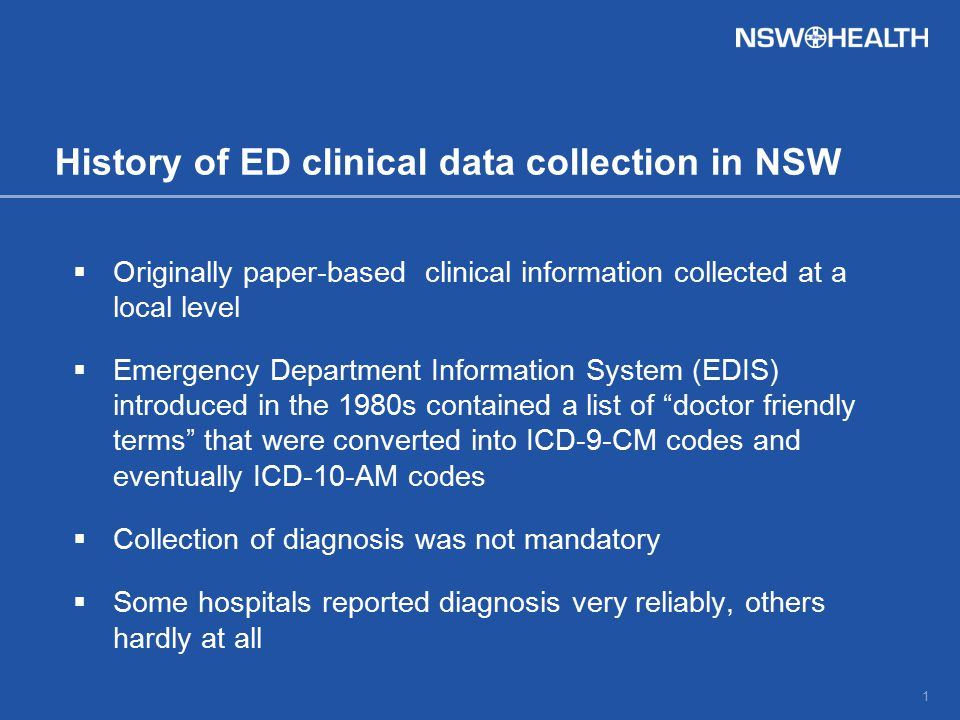 History of ED clinical data collection in NSW  Originally paper-based clinical information collected at a local level  Emergency Department Informat