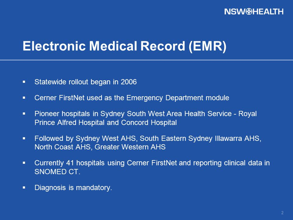 Electronic Medical Record (EMR)  Statewide rollout began in 2006  Cerner FirstNet used as the Emergency Department module  Pioneer hospitals in Syd