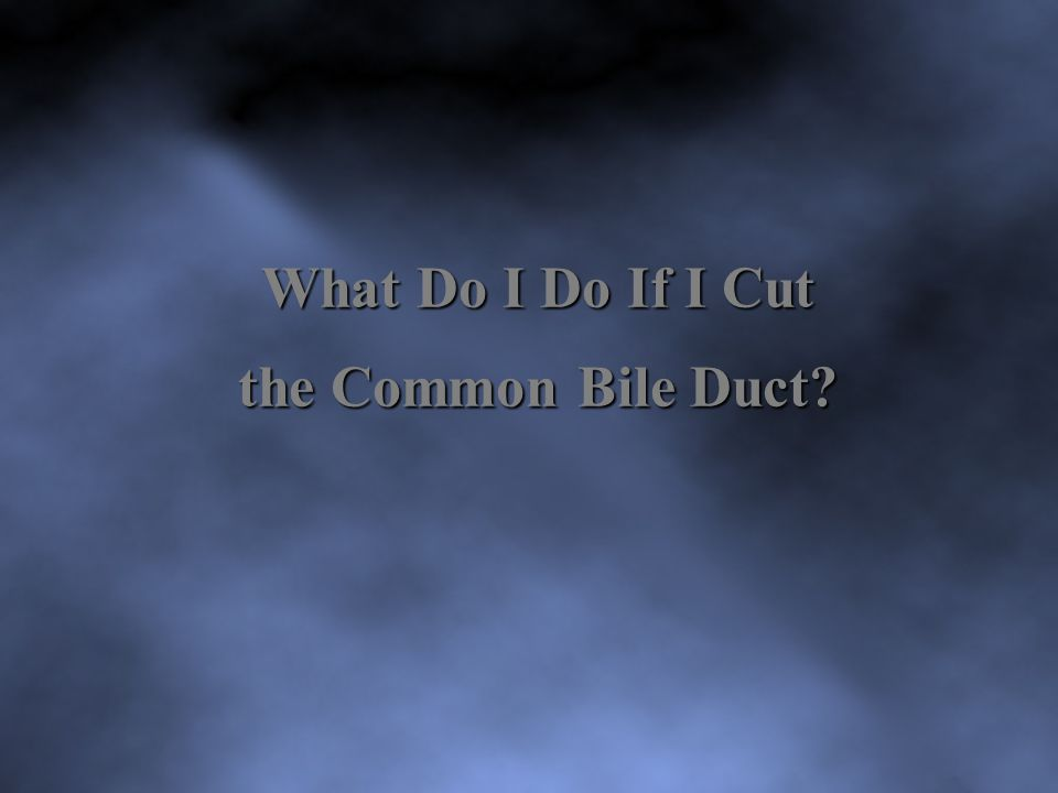 What Do I Do If I Cut the Common Bile Duct?