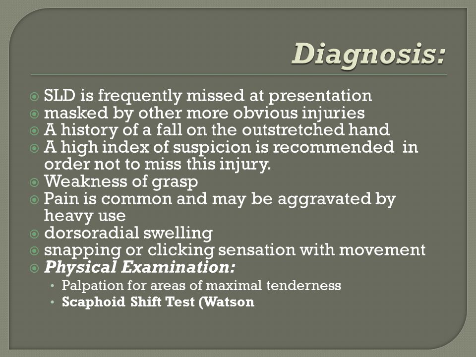  SLD is frequently missed at presentation  masked by other more obvious injuries  A history of a fall on the outstretched hand  A high index of su