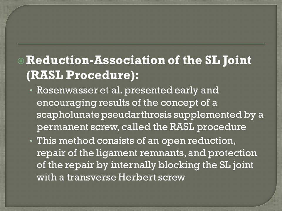  Reduction-Association of the SL Joint (RASL Procedure): Rosenwasser et al. presented early and encouraging results of the concept of a scapholunate